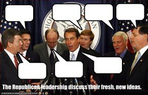 The Republican leadership discuss their fresh, new ideas.
