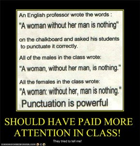 SHOULD HAVE PAID MORE ATTENTION IN CLASS!