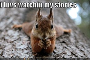 i luvs watchin my stories