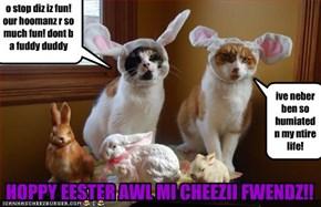 HOPPY EESTER AWL MI CHEEZII FWENDZ!!
