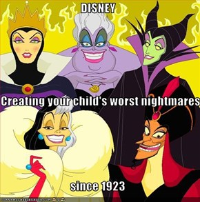 DISNEY Creating your child's worst nightmares since 1923