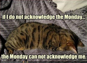 if I do not acknowledge the Monday...