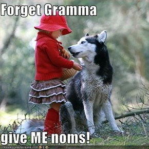 Forget Gramma  give ME noms!