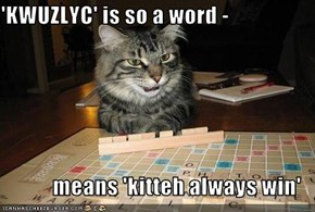 'KWUZLYC' is so a word -  means 'kitteh always win'