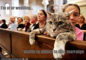 i'm at ur wedding...