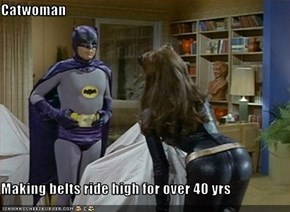 Catwoman  Making belts ride high for over 40 yrs
