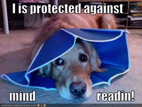I is protected against  mind                           readin!