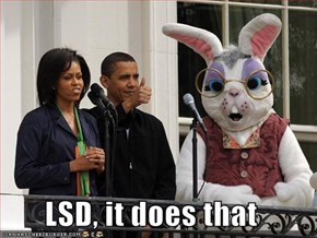 LSD, it does that