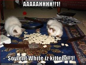 AAAAAHHHH!!1!  Soylent White iz kittehz!!1!