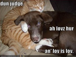 dun judge. ah lovz hur an' lov is lov.