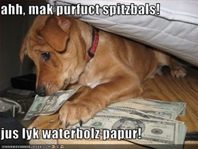 ahh, mak purfuct spitzbals!  jus lyk waterbolz papur!