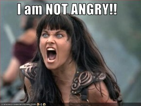 I am NOT ANGRY!!