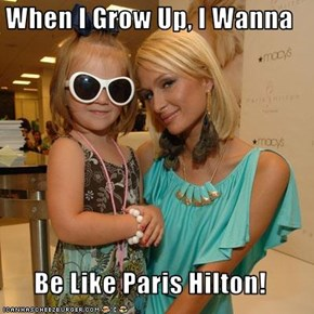 When I Grow Up, I Wanna  Be Like Paris Hilton!