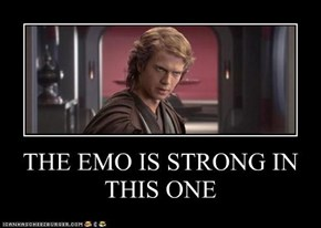 THE EMO IS STRONG IN THIS ONE