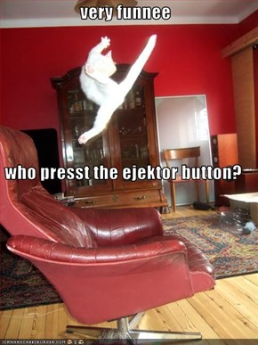 very funnee who presst the ejektor button?