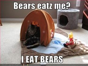 Bears eatz me?  I EAT BEARS