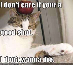 I don't care if your a good shot. I don't wanna die.