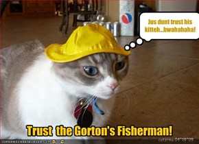 Trust  the Gorton's Fisherman!