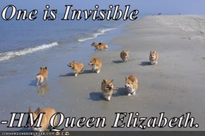 One is Invisible  -HM Queen Elizabeth.