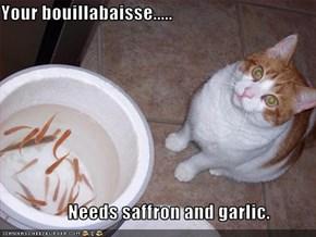Your bouillabaisse.....                    Needs saffron and garlic.