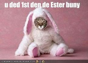u ded 1st den de Ester buny