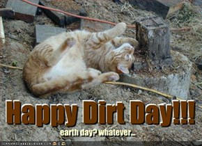 Happy Dirt Day!!!