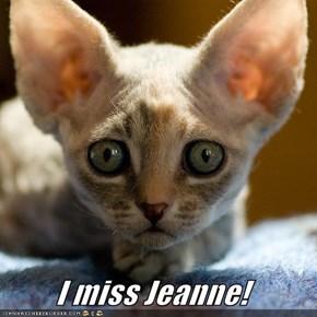 I miss Jeanne!