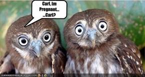 Carl, Im Pregnant... ...Carl?