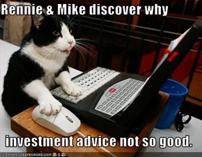 Rennie & Mike discover why  investment advice not so good.