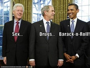 Sex...                 Drugs...    Barack-n-Roll!