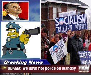 Breaking News - OBAMA: We have riot police on standby