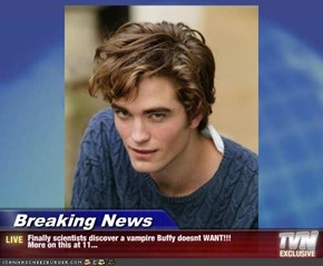 Breaking News - Finally scientists discover a vampire Buffy doesnt WANT!!! More on this at 11...