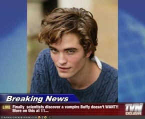 Breaking News - Finally  scientists discover a vampire Buffy doesn't WANT!! More on this at 11...