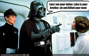 Leia I am your father, Luke is your brother, oh and killed your mom