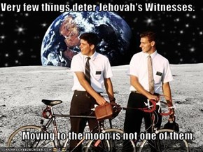 Very few things deter Jehovah's Witnesses.  Moving to the moon is not one of them.