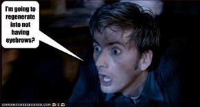 I'm going to regenerate into not having eyebrows?