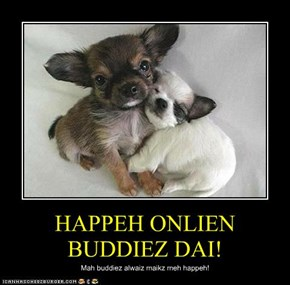 HAPPEH ONLIEN BUDDIEZ DAI!