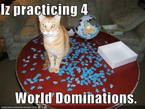 Iz practicing 4  World Dominations.