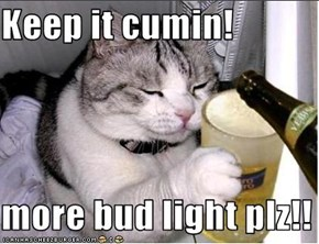 Keep it cumin!  more bud light plz!!