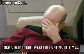 I swear to God...  If that Crusher kid Tweets me ONE MORE TIME...