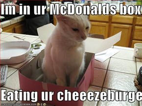 Im in ur McDonalds box  Eating ur cheeezeburger