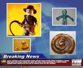 Breaking News - crazy cinnimon roll and indiana jones attack town twenty killed including a bendy blue guy! stay tuned while we cover the story of the passing of a rubber ducky named ruber ducky.now lets get to sherrel crow for the weather.
