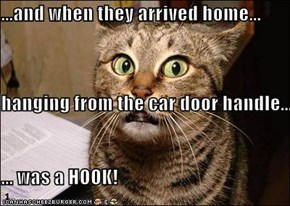...and when they arrived home... hanging from the car door handle... ... was a HOOK!