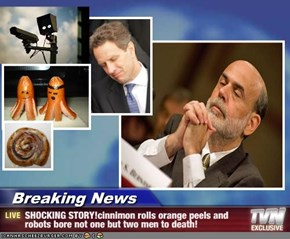 Breaking News - SHOCKING STORY!cinnimon rolls orange peels and robots bore not one but two men to death!