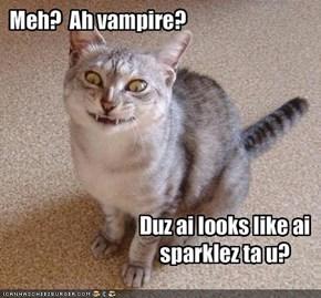Meh?  Ah vampire?