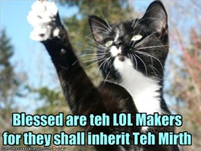 Blessed are teh LOL Makers 