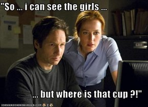"""So ... i can see the girls ...  ... but where is that cup ?!"""
