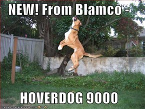 NEW! From Blamco -  HOVERDOG 9000