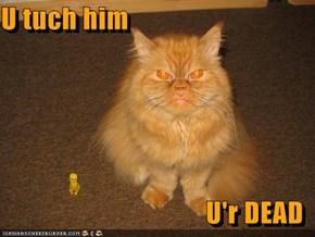 U tuch him  U'r DEAD