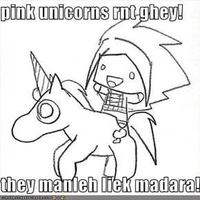 pink unicorns rnt ghey!  they manleh liek madara!